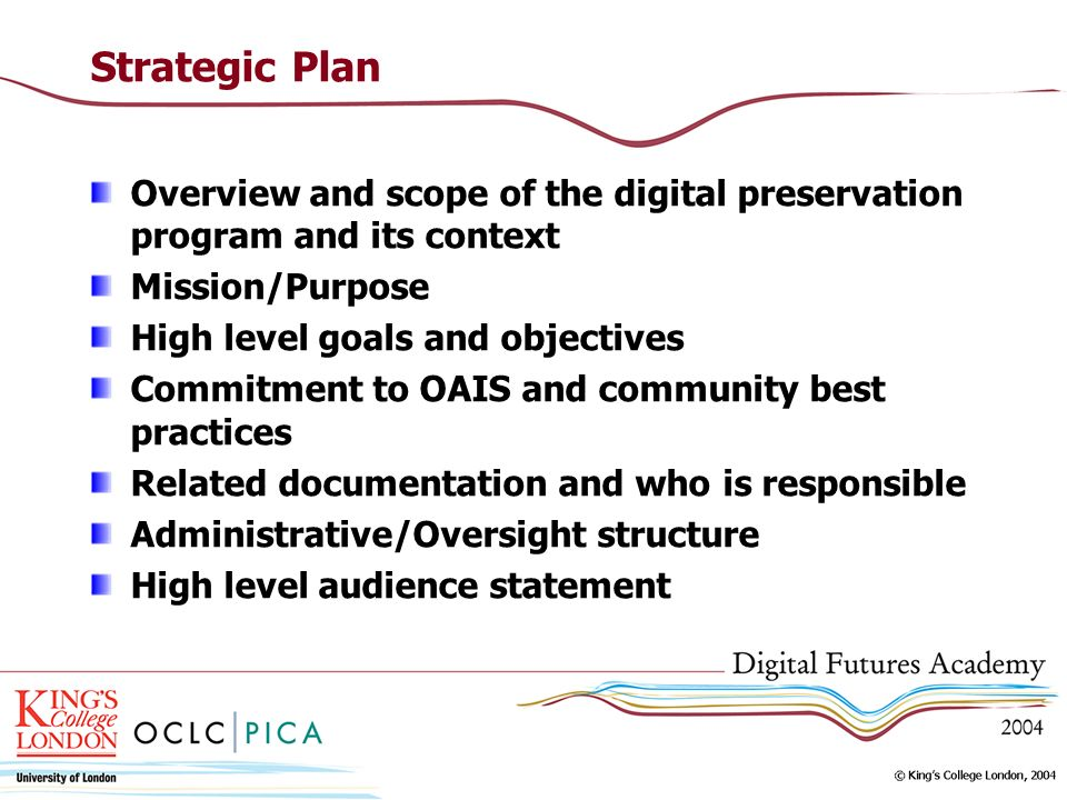 Strategic PlanOverview and scope of the digital preservation program and its context. Mission/Purpose.