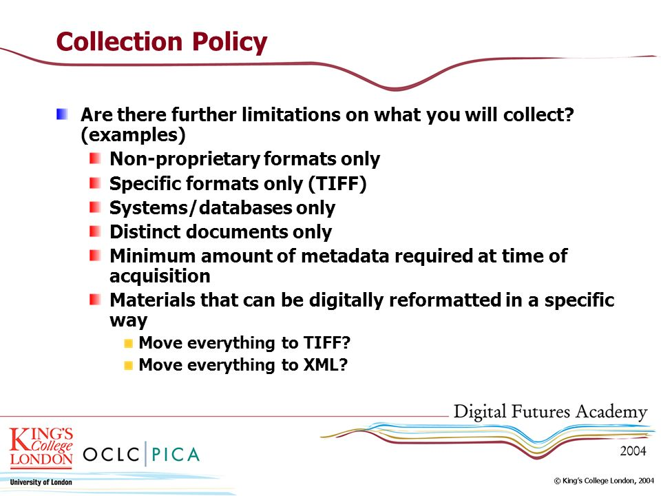 Collection Policy Are there further limitations on what you will collect (examples) Non-proprietary formats only.