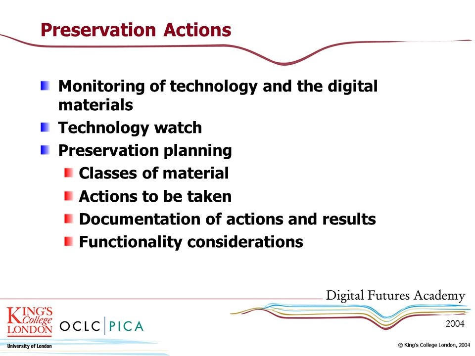 Preservation Actions Monitoring of technology and the digital materials. Technology watch. Preservation planning.