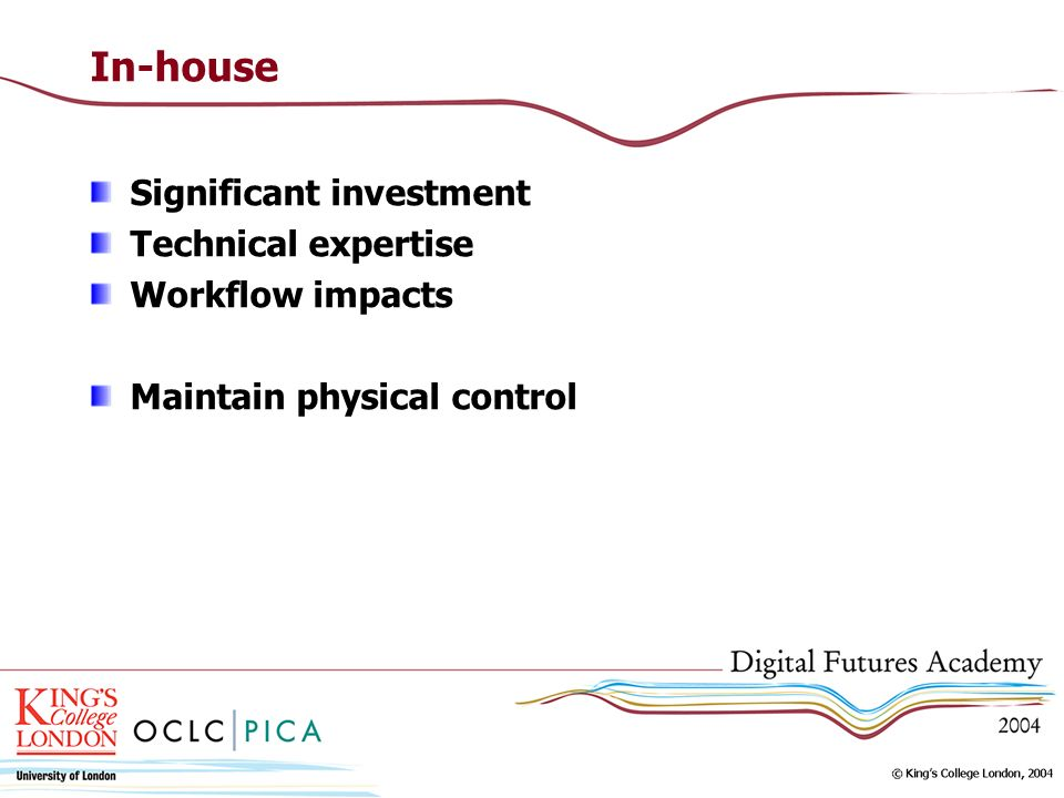 In-house Significant investment Technical expertise Workflow impacts