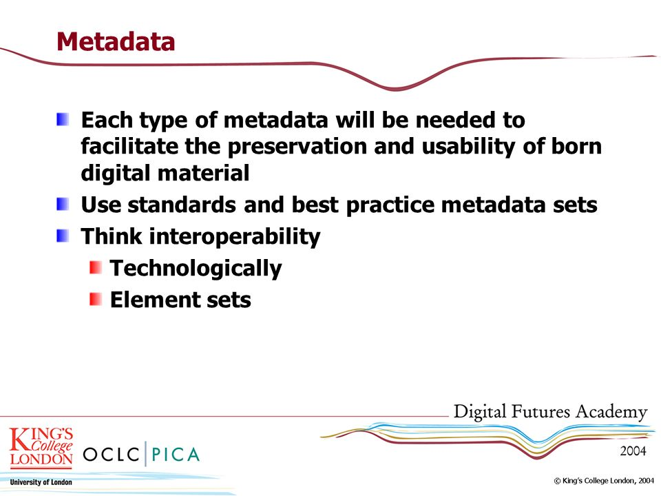 MetadataEach type of metadata will be needed to facilitate the preservation and usability of born digital material.