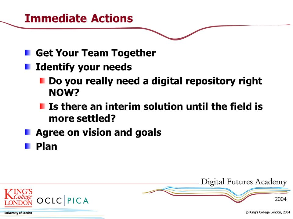 Immediate Actions Get Your Team Together Identify your needs