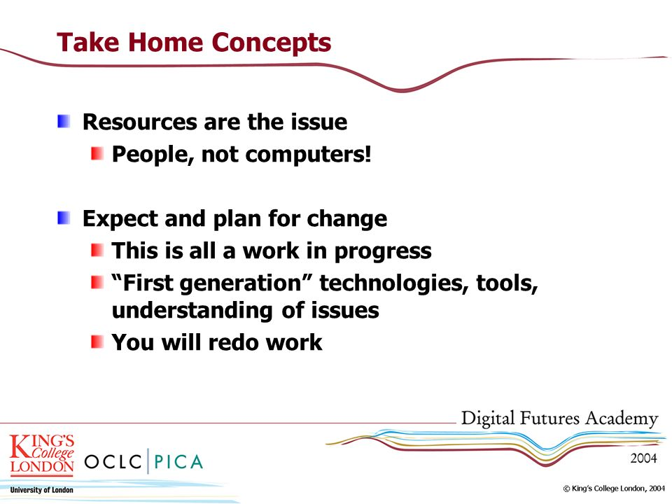 Take Home Concepts Resources are the issue People, not computers!