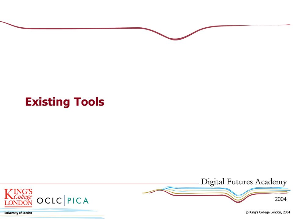 Existing Tools Some existing digital repositories – this is not all of them!!! A very select few