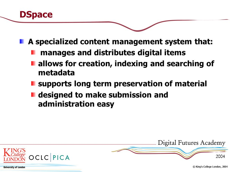 DSpace A specialized content management system that: