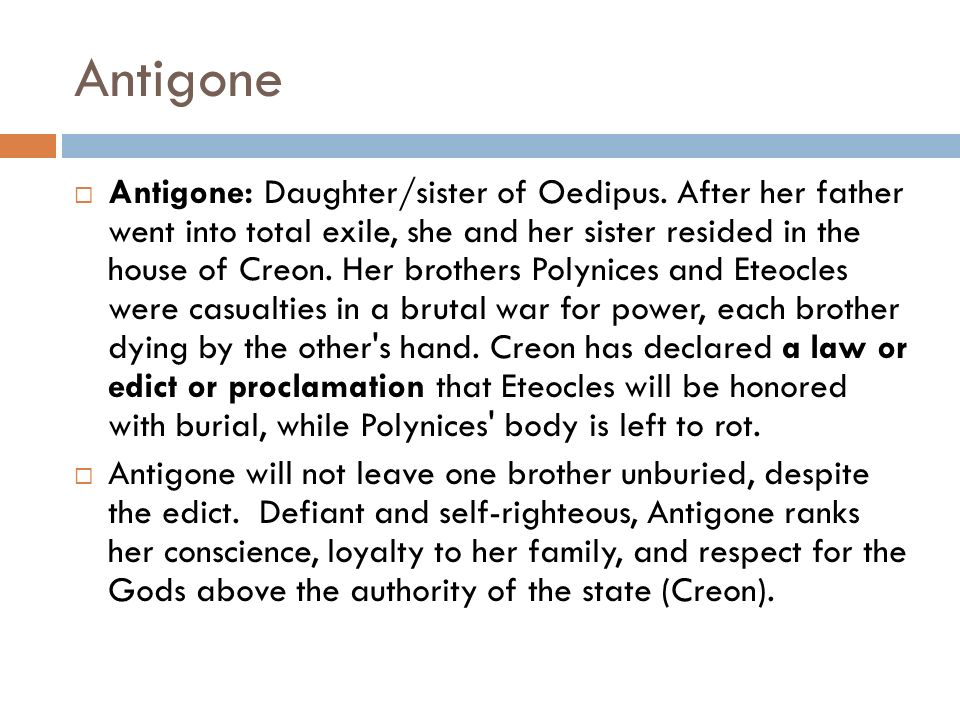 the loyalty of antigone to oedipus and polynices After oedipus, king of thebes, exiled himself, his two sons, eteocles and   haemon, son of creon and eurydice betrothed to antigone commits suicide  after  the chorus he summoned them because of their well-known loyalty to the  ruling.