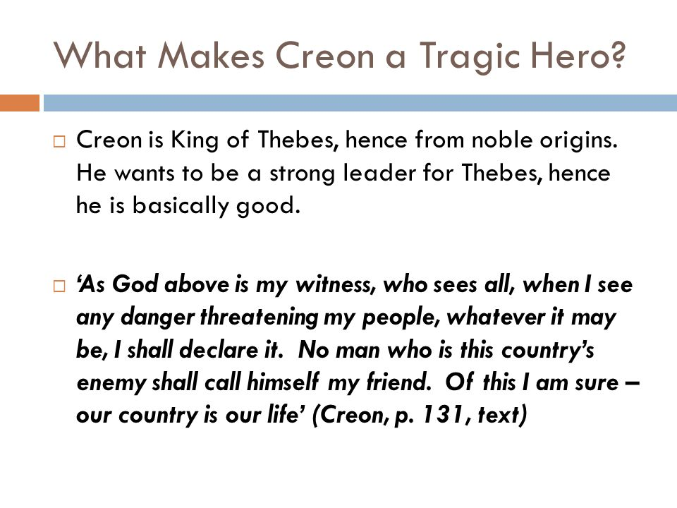 why creon is the tragic figure Tragic hero jocasta & oedipus characteristics of a tragic hero exhibits tragic flaw this line is used against him by creon after it becomes apparent that.