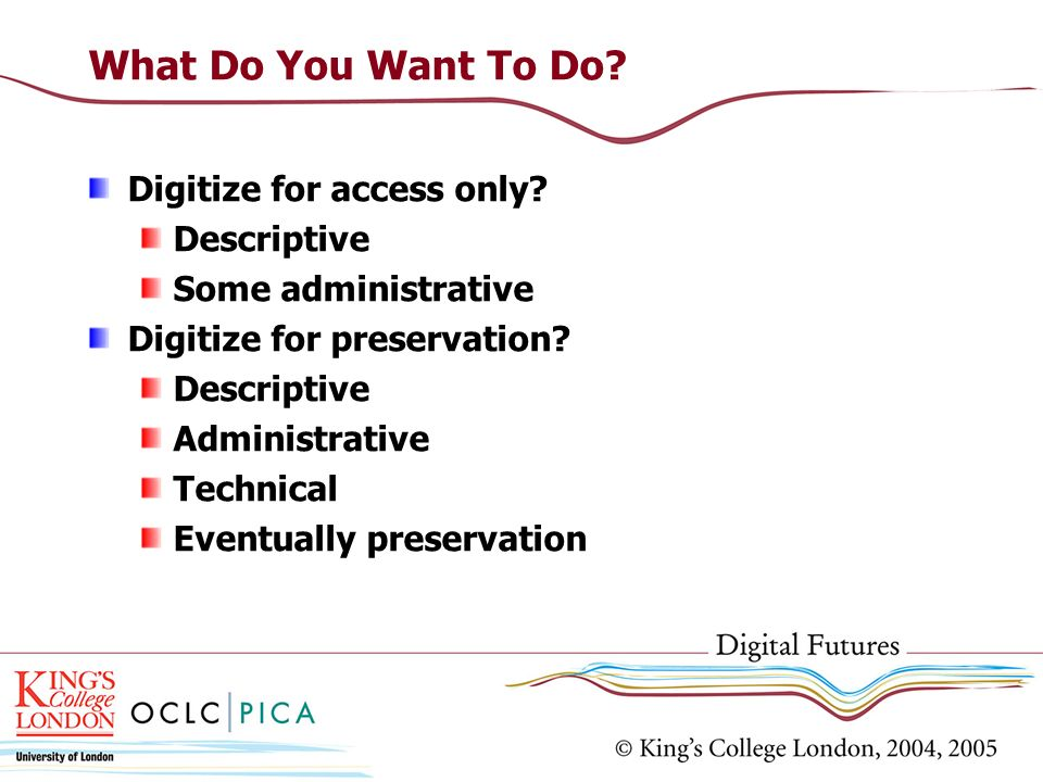 What Do You Want To Do Digitize for access only Descriptive