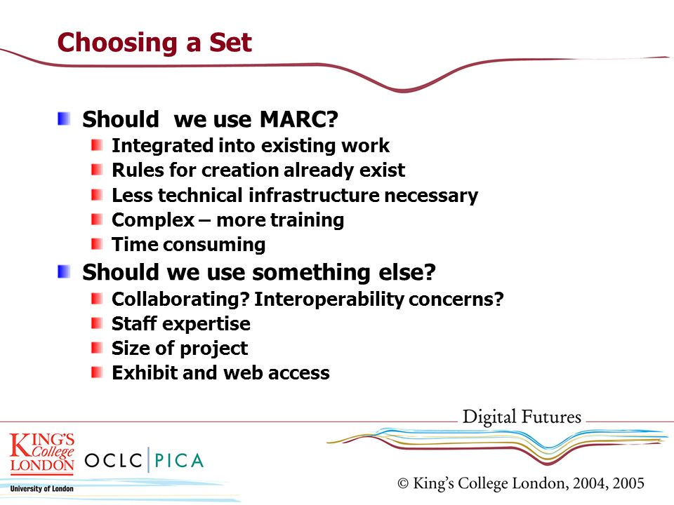 Choosing a Set Should we use MARC Should we use something else