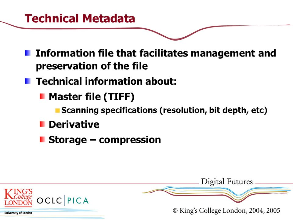 Technical Metadata Information file that facilitates management and preservation of the file. Technical information about: