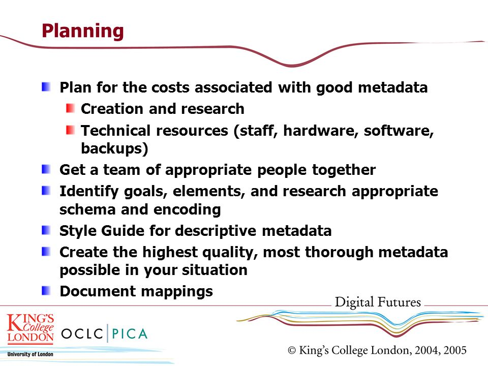 Planning Plan for the costs associated with good metadata
