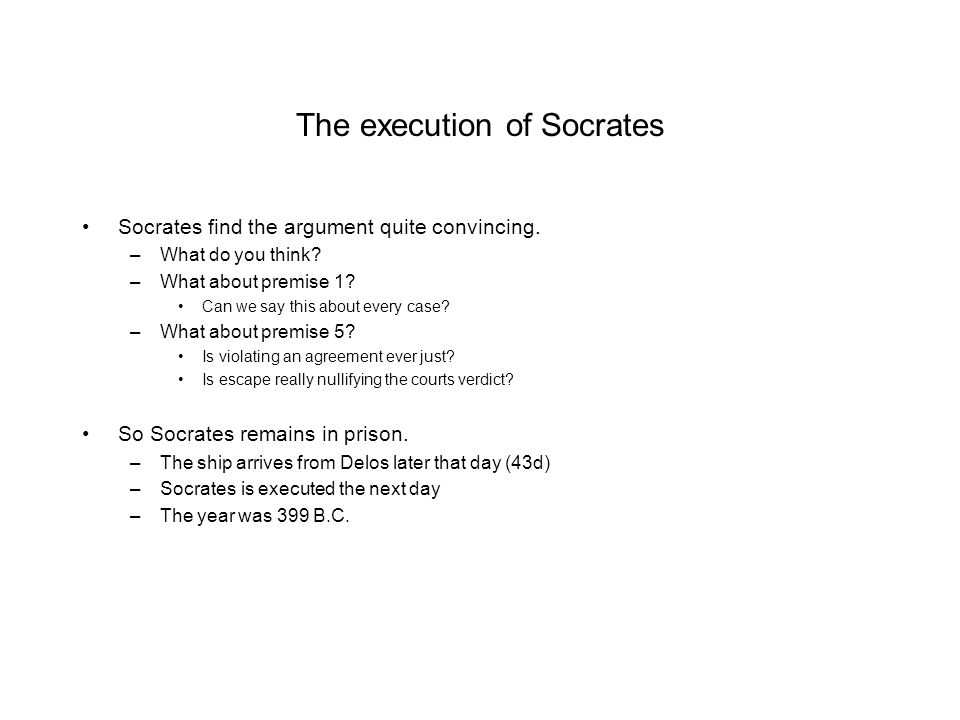 a view on socrates execution and potential escape Why obey laws introduction plato's dialogue the crito tells how socrates, awaiting execution in jail after his trial, refuses to escape when presented with the opportunity.