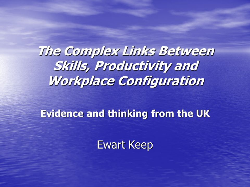 Evidence and thinking from the UK Ewart Keep