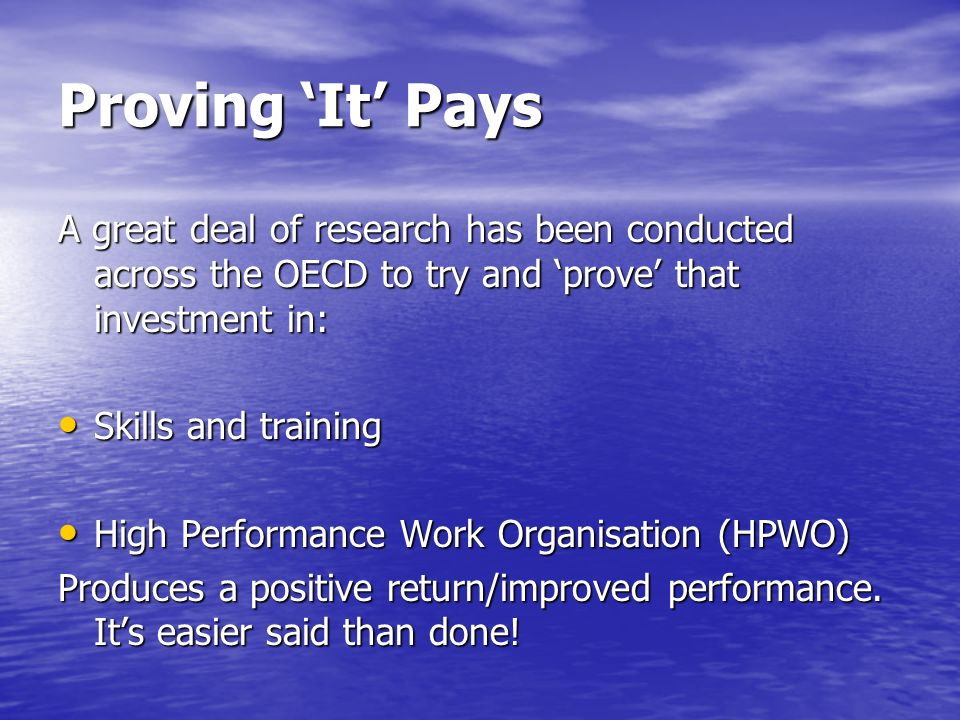 Proving 'It' Pays A great deal of research has been conducted across the OECD to try and 'prove' that investment in: