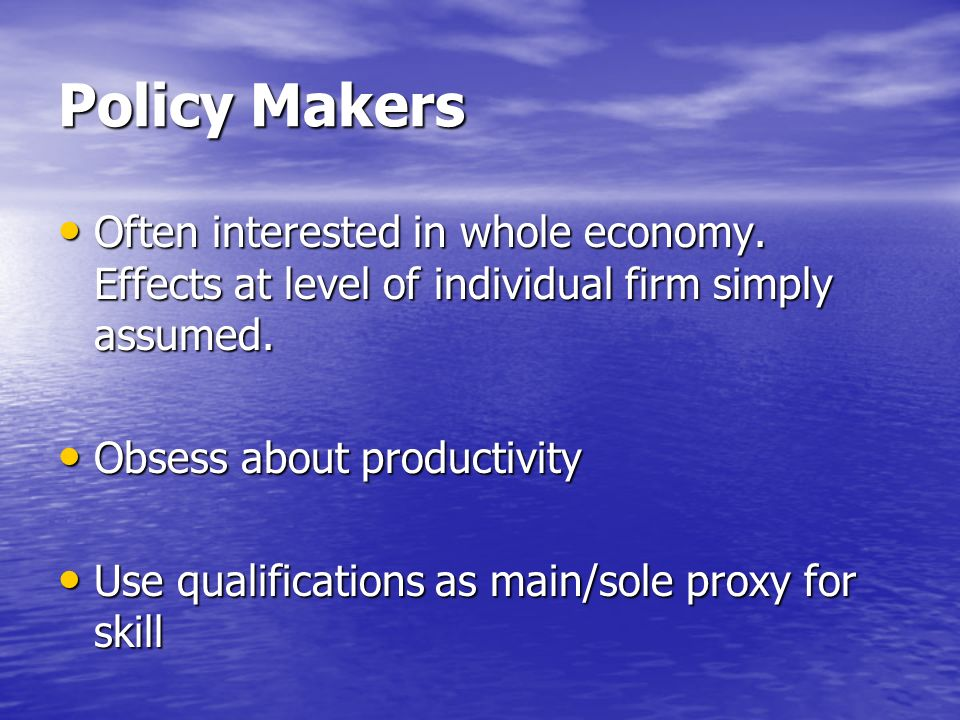 Policy Makers Often interested in whole economy. Effects at level of individual firm simply assumed.