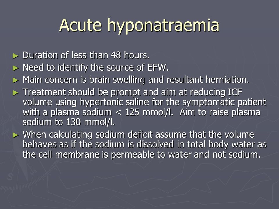 Acute hyponatraemia Duration of less than 48 hours.