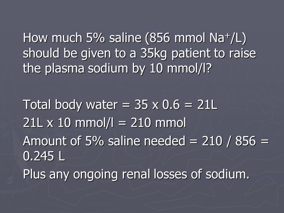 How much 5% saline (856 mmol Na+/L) should be given to a 35kg patient to raise the plasma sodium by 10 mmol/l