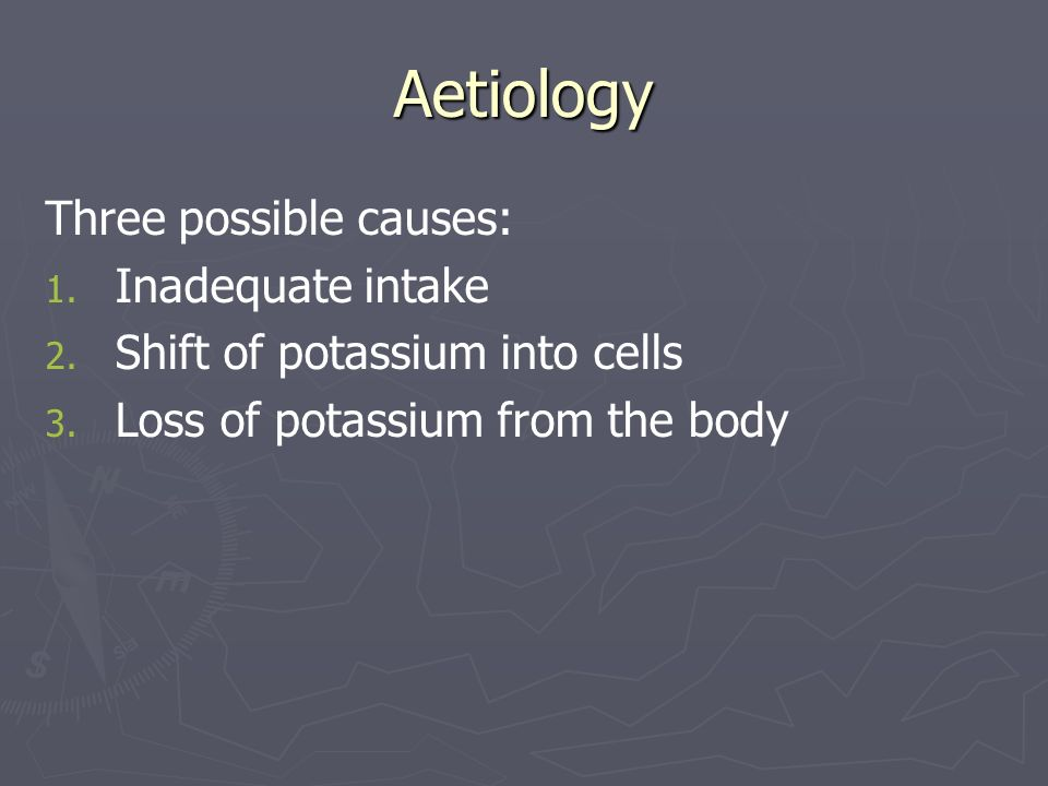 Aetiology Three possible causes: Inadequate intake