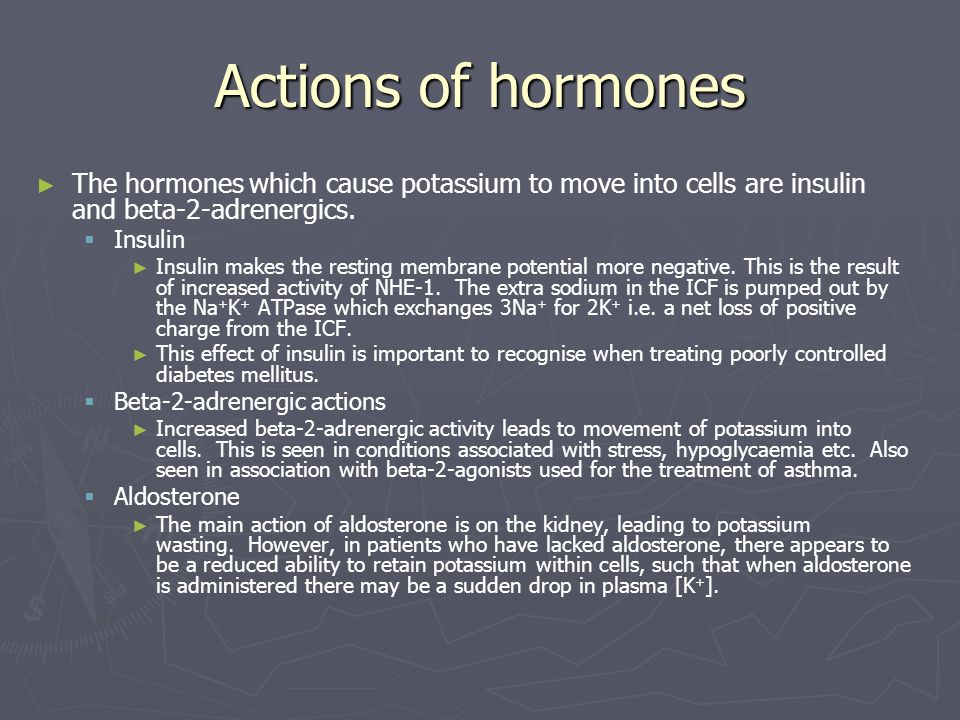 Actions of hormones The hormones which cause potassium to move into cells are insulin and beta-2-adrenergics.