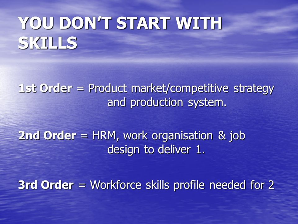 YOU DON'T START WITH SKILLS