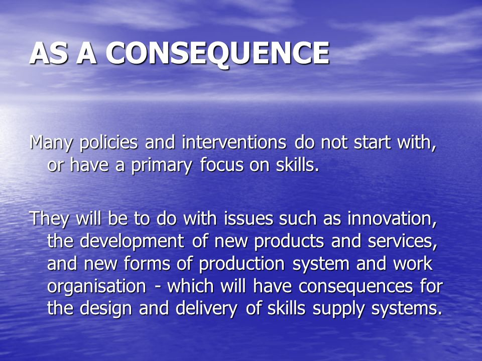 AS A CONSEQUENCE Many policies and interventions do not start with, or have a primary focus on skills.
