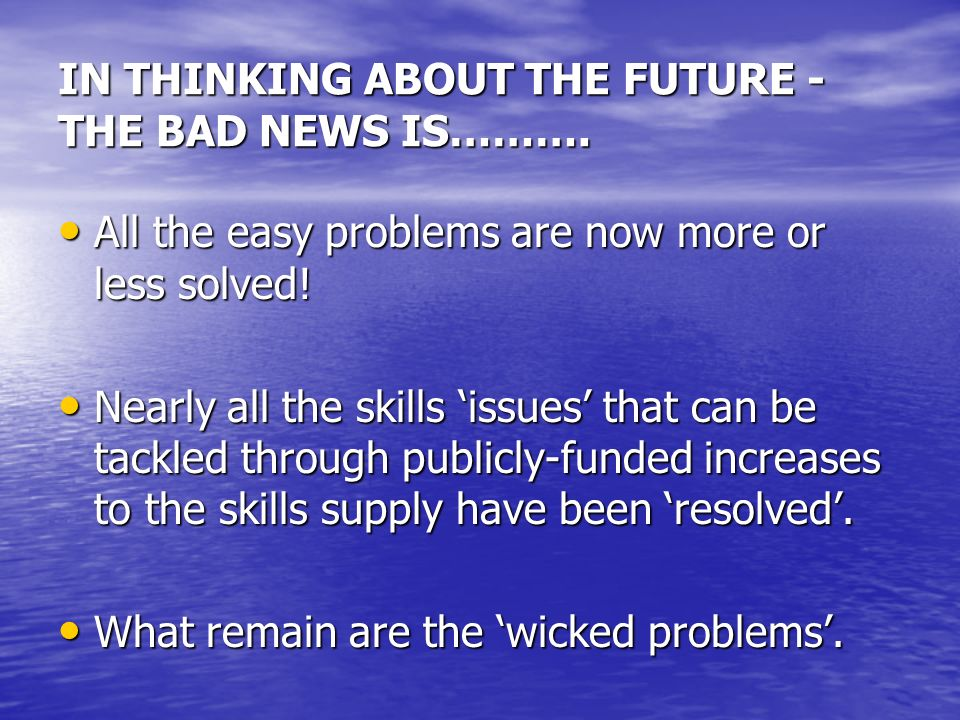 IN THINKING ABOUT THE FUTURE - THE BAD NEWS IS……….