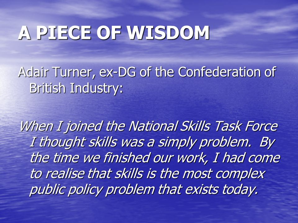 A PIECE OF WISDOMAdair Turner, ex-DG of the Confederation of British Industry: