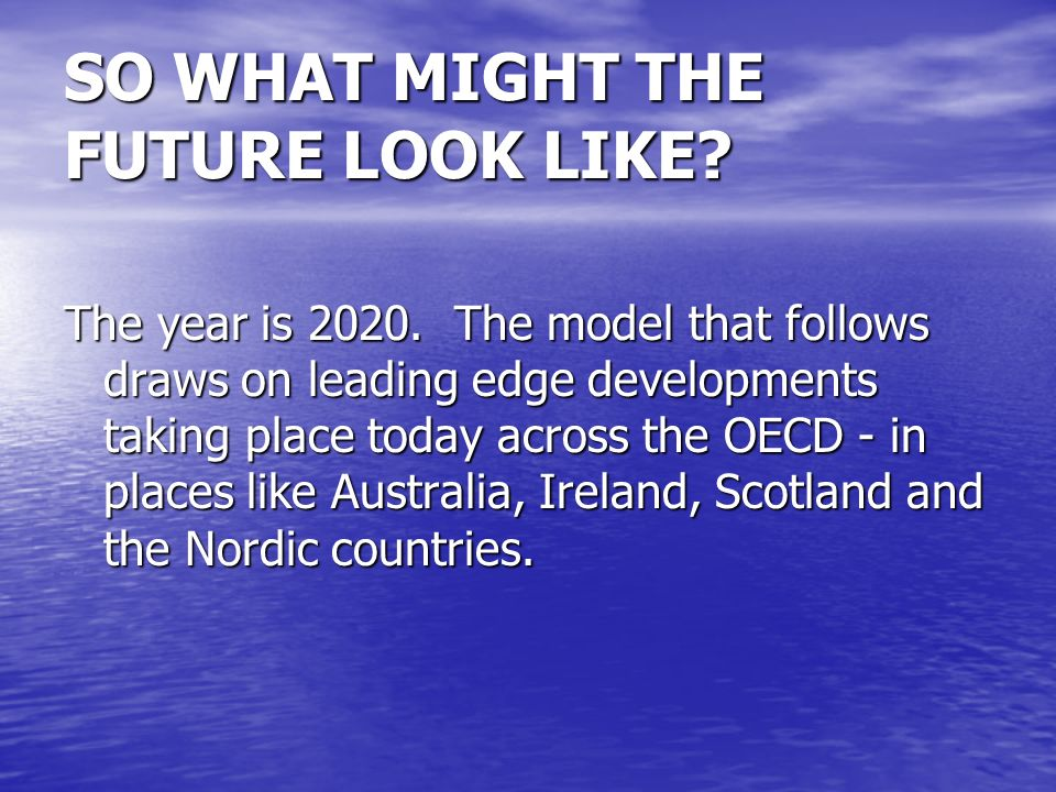 SO WHAT MIGHT THE FUTURE LOOK LIKE