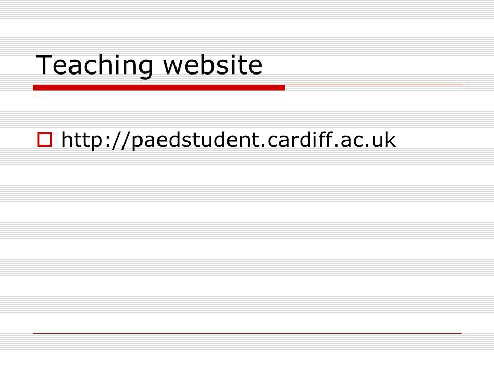 Teaching website http://paedstudent.cardiff.ac.uk