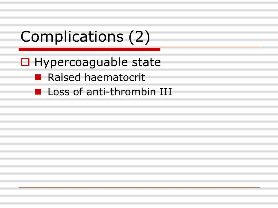 Complications (2) Hypercoaguable state Raised haematocrit