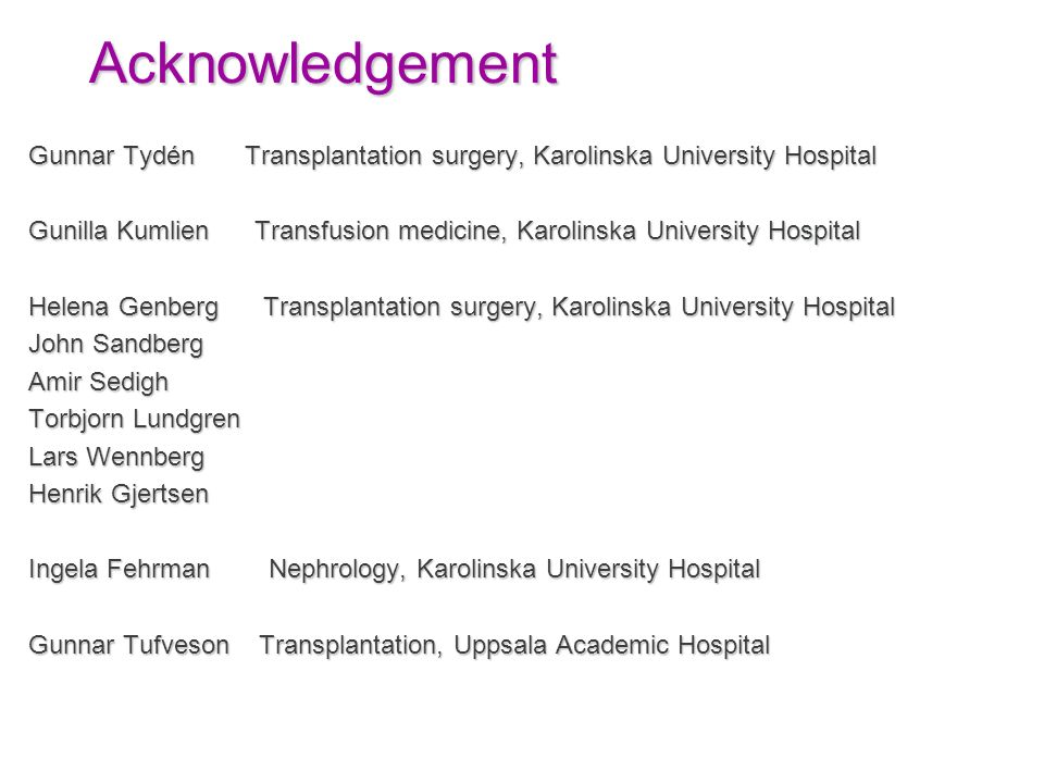 Acknowledgement Gunnar Tydén Transplantation surgery, Karolinska University Hospital.