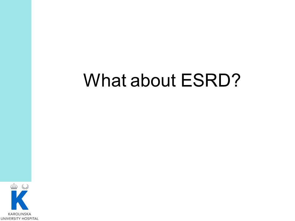 What about ESRD