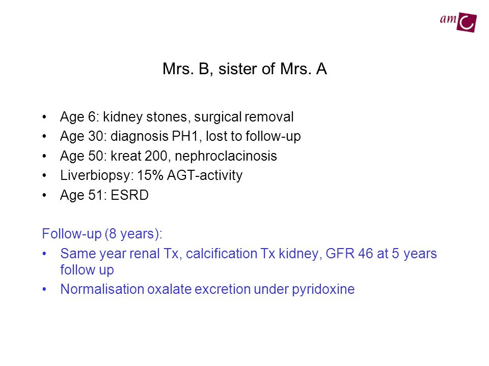 Mrs. B, sister of Mrs. A Age 6: kidney stones, surgical removal