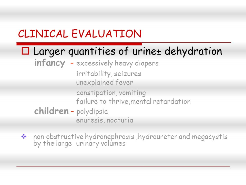 Larger quantities of urine± dehydration