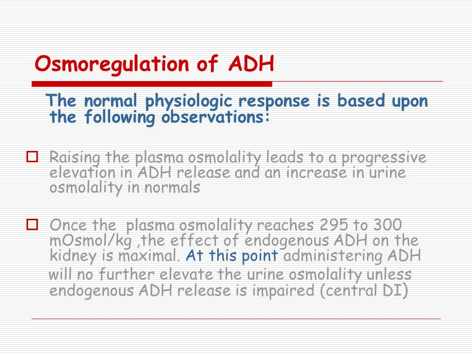 Osmoregulation of ADH The normal physiologic response is based upon the following observations: