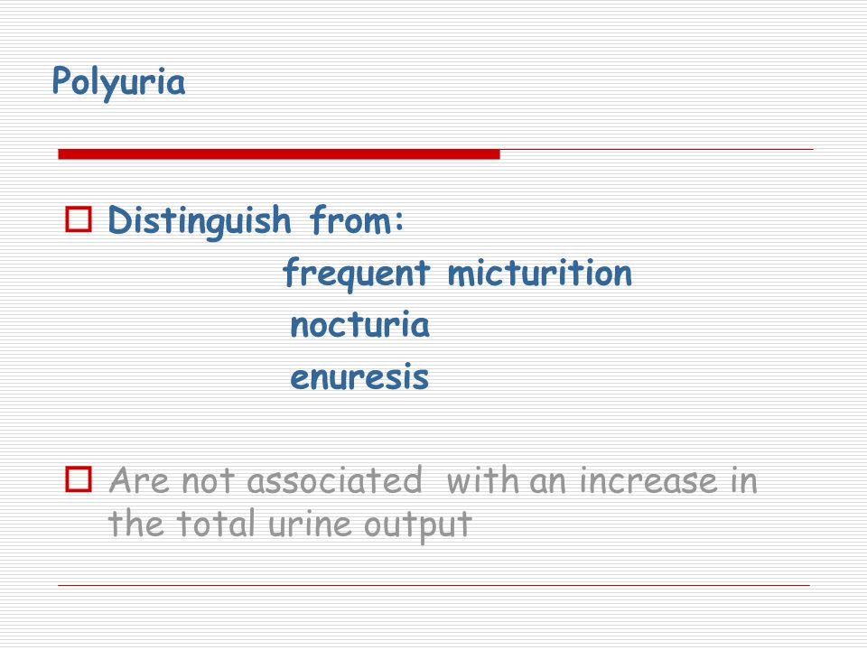 Polyuria Distinguish from: frequent micturition. nocturia.