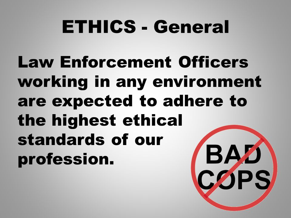 law enforcement ethics and professional code of conduct Law enforcement administrators agree that upholding professional ethics and   a critical need to heighten the awareness and visibility of our ethical standards,.