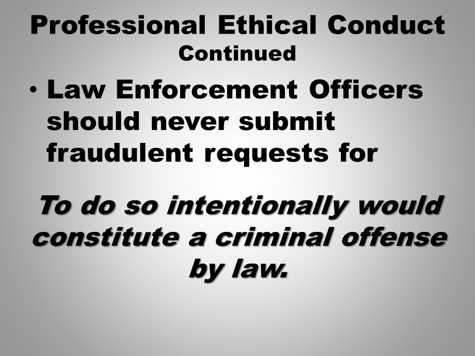 ethics and law enforcement Particularly in the law enforcement field, ethical behavior and character are  important because these people are charged with upholding and.