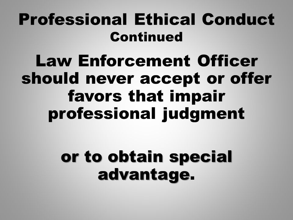should police officers accept gratuities Literally, someone's life hangs in the balance of an officer's sound judgment it is insulting to the intelligence and integrity of the police profession to imply.