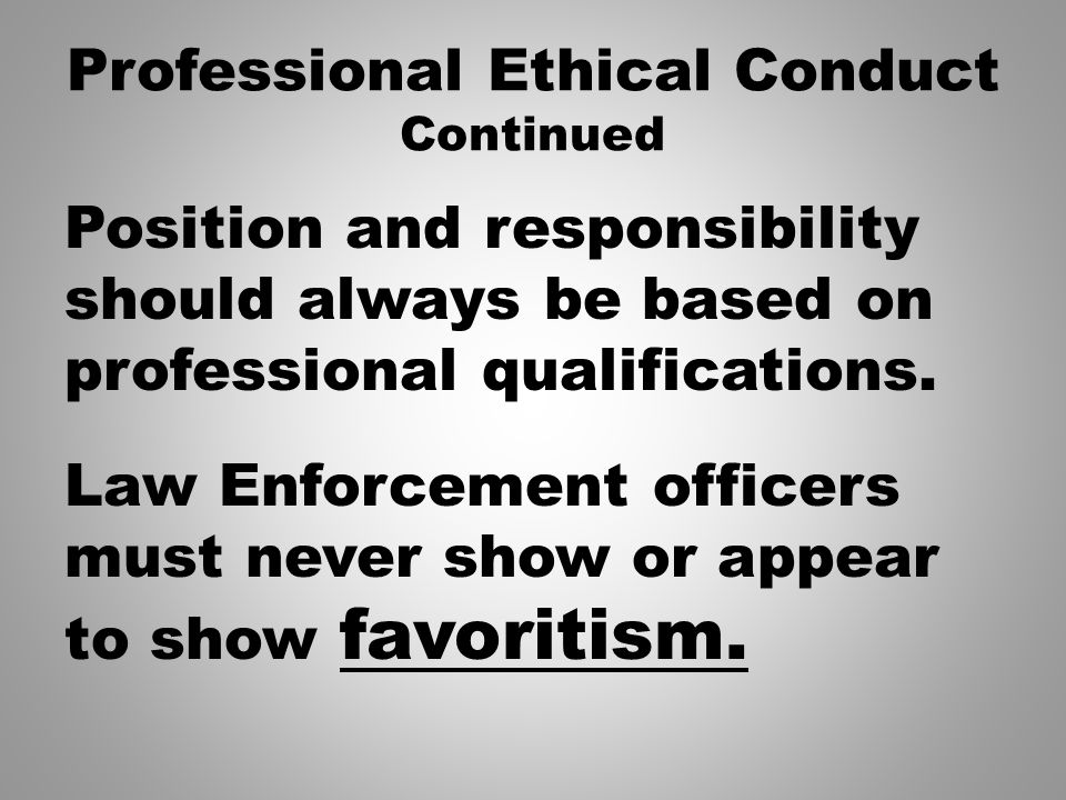 ethical law enforcement Situations like these have caused many to question the ethical integrity of police officers  ethics in 21st century law enforcement are absolutely,.
