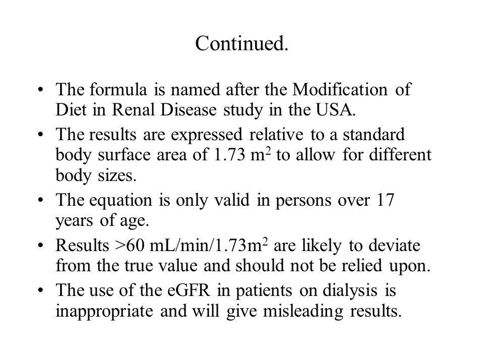 Continued. The formula is named after the Modification of Diet in Renal Disease study in the USA.