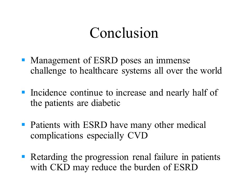 Conclusion Management of ESRD poses an immense challenge to healthcare systems all over the world.
