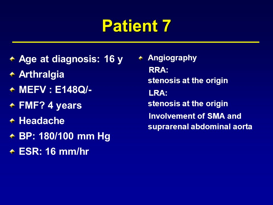 Patient 7 Age at diagnosis: 16 y Arthralgia MEFV : E148Q/-