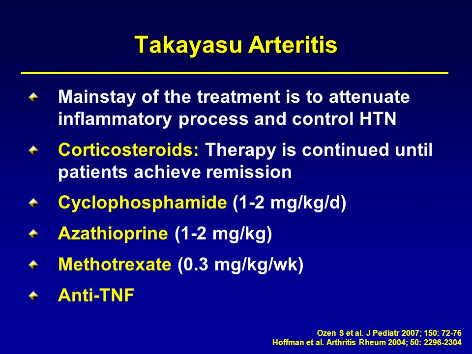 Takayasu ArteritisMainstay of the treatment is to attenuate inflammatory process and control HTN.