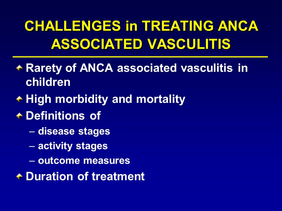 CHALLENGES in TREATING ANCA ASSOCIATED VASCULITIS
