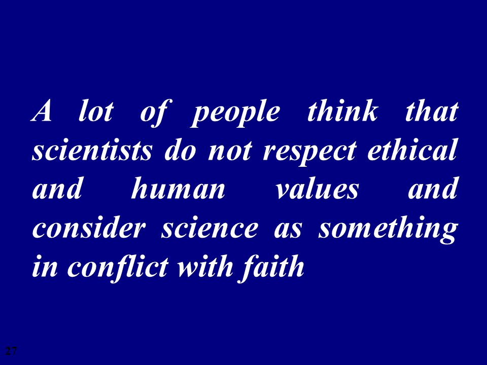 28/03/2017 A lot of people think that scientists do not respect ethical and human values and consider science as something in conflict with faith.