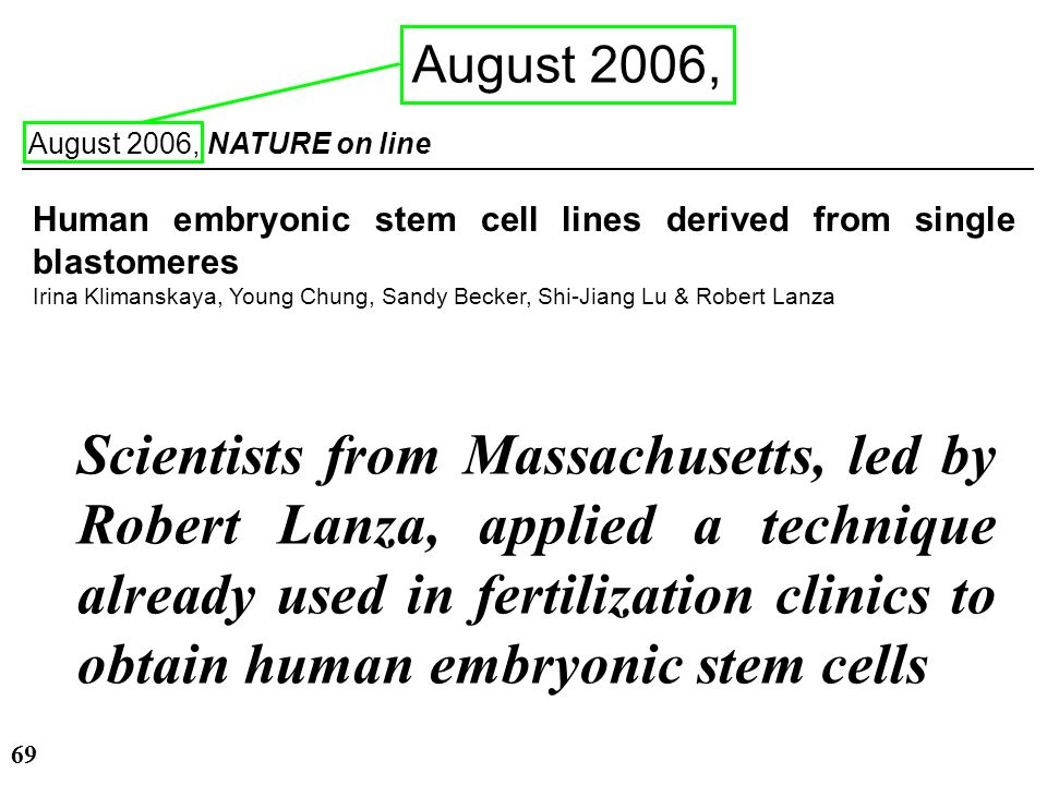 28/03/2017 August 2006, August 2006, NATURE on line. Human embryonic stem cell lines derived from single blastomeres.