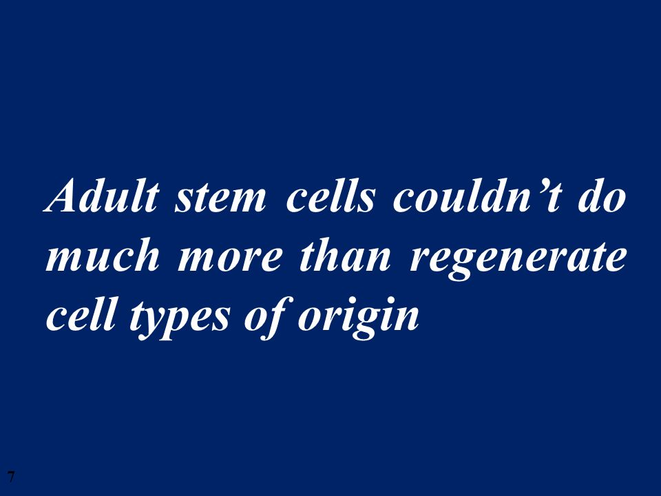 28/03/2017 Adult stem cells couldn't do much more than regenerate cell types of origin.