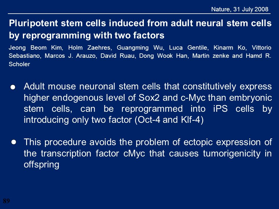 28/03/2017 Nature, 31 July 2008. Pluripotent stem cells induced from adult neural stem cells by reprogramming with two factors.