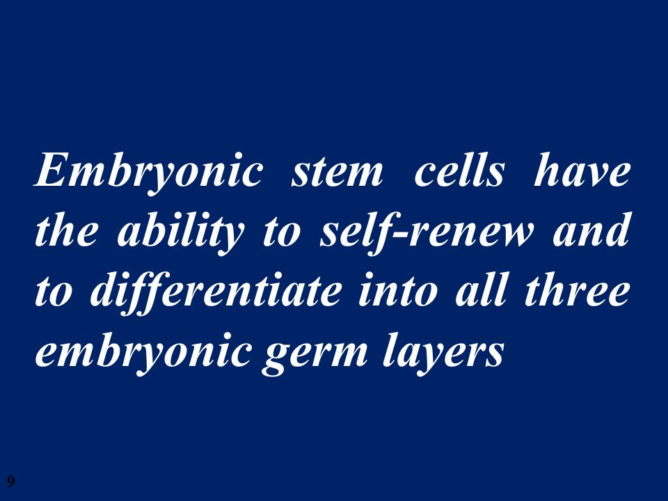 28/03/2017 Embryonic stem cells have the ability to self-renew and to differentiate into all three embryonic germ layers.